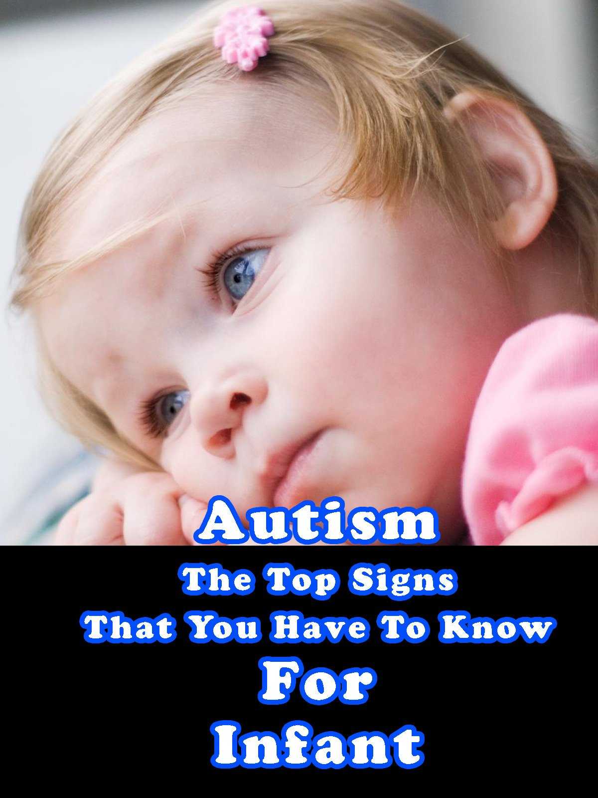 Autism - The Top Signs That You Have To Know For Infant