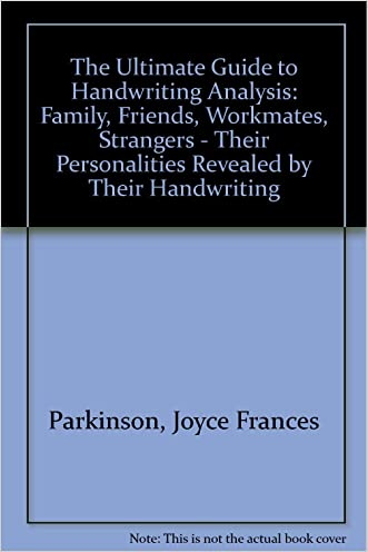The Ultimate Guide to Handwriting Analysis: Family, Friends, Workmates, Strangers - Their Personalities Revealed by Their Handwriting