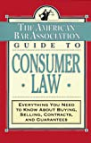 The ABA Guide to Consumer Law: Everything You Need to Know About Buying, Selling, Contracts, and Guarantees