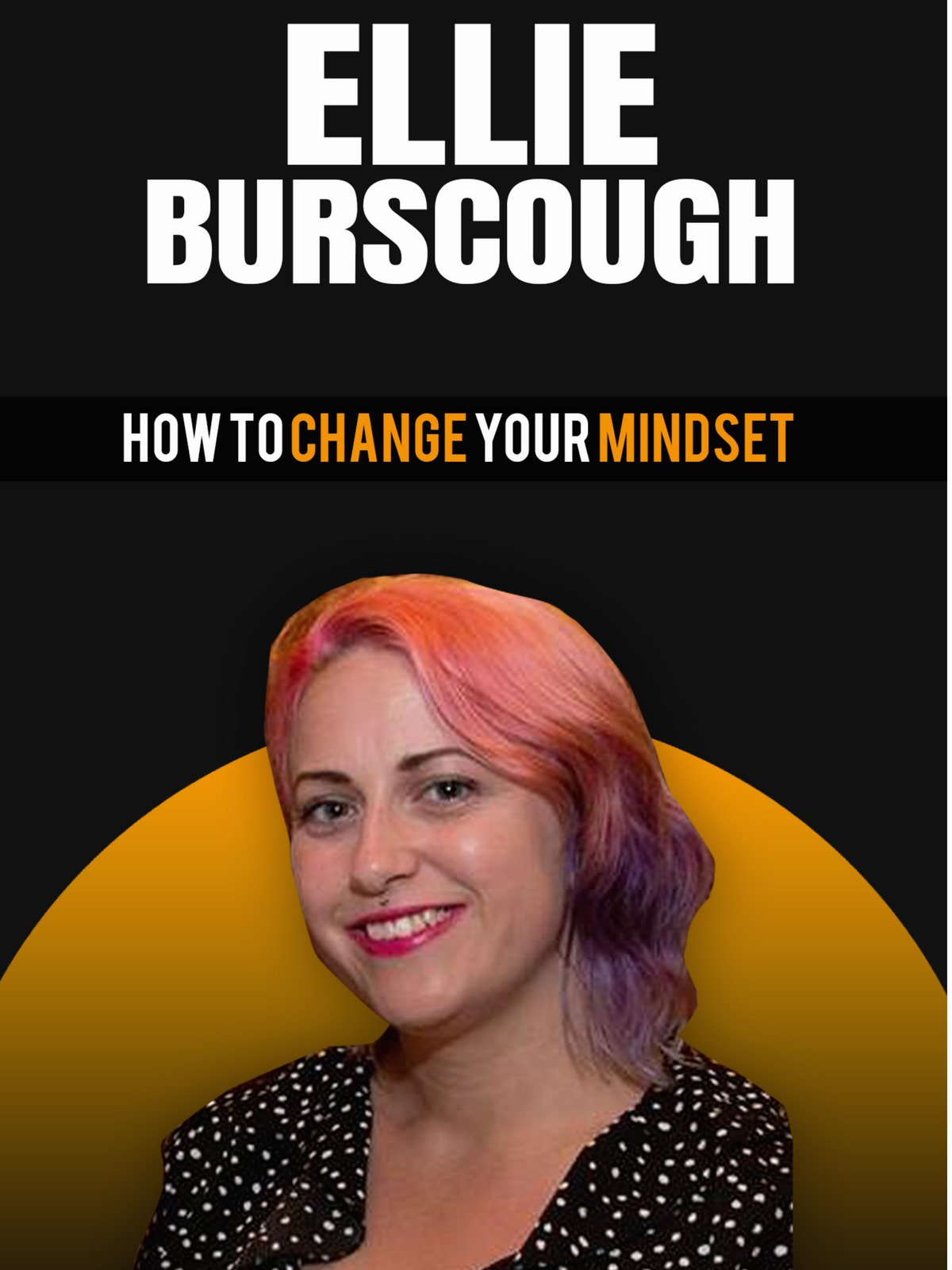 Ellie Burscough: How To Change Your Mindset