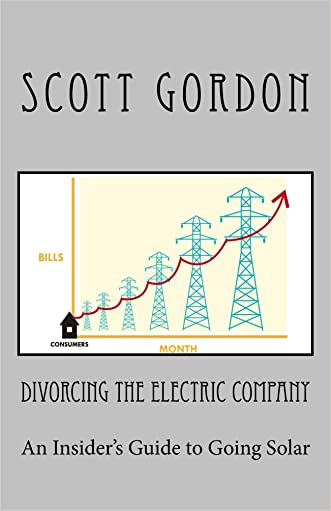 Divorcing The Electric Company: An Insider's Guide to Going Solar