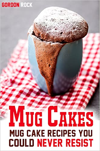 Mug Cakes: Mug Cake Recipes You Could Never Resist