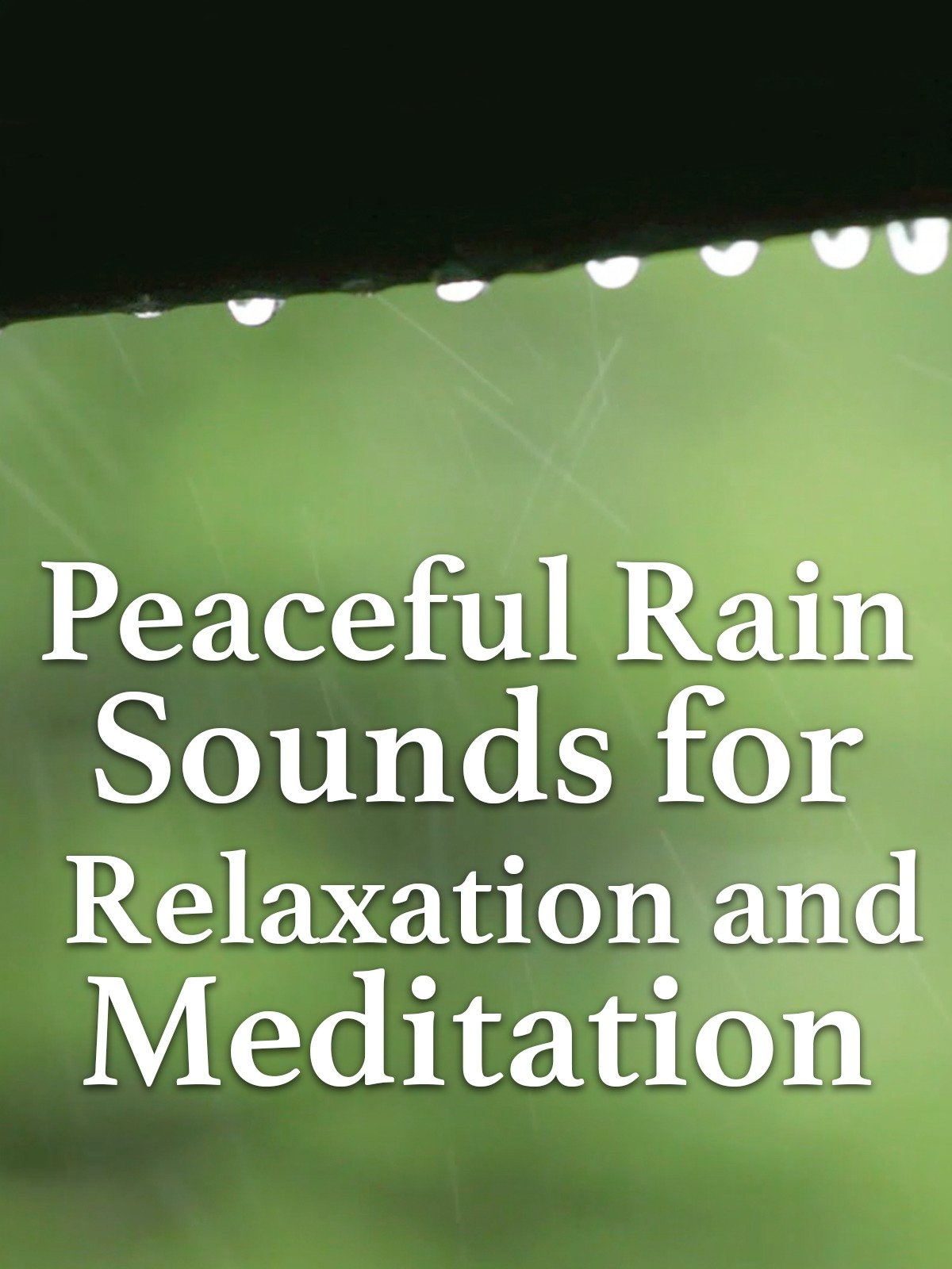 Peaceful Rain Sounds for Relaxation and Meditation