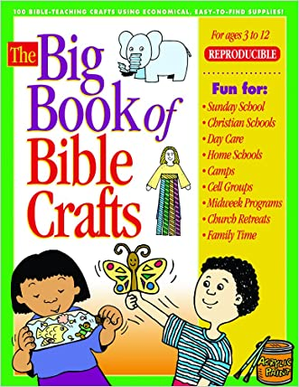 The Big Book of Bible Crafts: 100 Bible-Teaching Crafts Using Economical, Easy-to-Find Supplies! (Big Books)