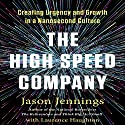 The High-Speed Company: Creating Urgency and Growth in a Nanosecond Culture (       UNABRIDGED) by Jason Jennings, Laurence Haughton Narrated by Jason Jennings