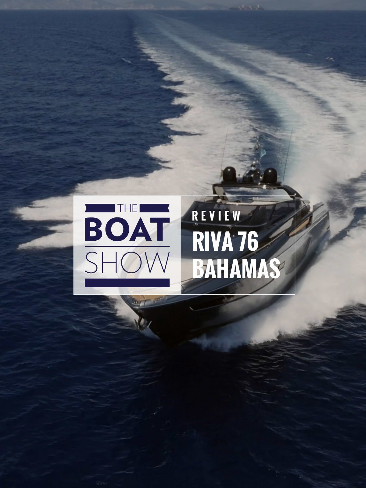Review: Riva 76 Bahamas - The Boat Show on Amazon Prime Video UK