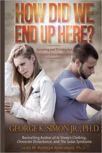 How Did We End Up Here?: Surviving and Thriving in a Character-Disordered World