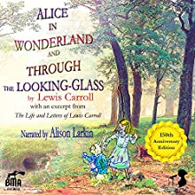 Alice's Adventures in Wonderland and Through the Looking-Glass: With an Excerpt from the Life and Letters of Lewis Carroll (       UNABRIDGED) by Lewis Carroll, Stuart Dodgson Collingwood Narrated by Alison Larkin