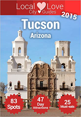 Tucson Top 83 Spots for 2015: City Travel Guide to Tucson Arizona written by Cristiano Nogueira