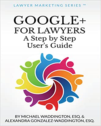 Google+ for Lawyers: A Step by Step User's Guide (Lawyer Marketing Series Book 1)