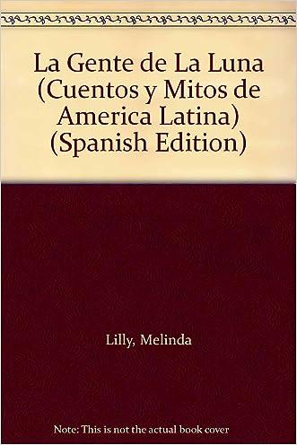 La Gente de La Luna (Cuentos y Mitos de America Latina) (Spanish Edition)