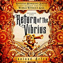 Return of the Vibrius: Endless Horizons Sagas, Season 1, Episode 1 Audiobook by Leeland Artra Narrated by Claira Jordyn
