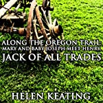 Along the Oregon Trail: Mary and Baby Joseph Meet Henry, Jack of All Trades: A Christian Romance Novella | Helen Keating