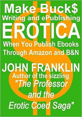 Make Bucks Writing and ePublishing Erotica (eBooks about ebooks Book 1) written by John Franklin