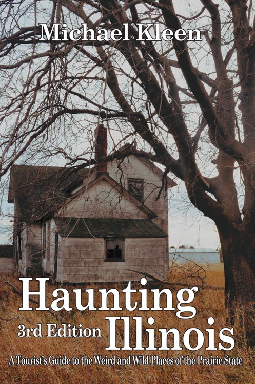 Haunting Illinois: A Tourist's Guide to the Weird & Wild Places of the Prairie State