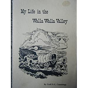 My life in the Walla Walla Valley by Cummings, Cecil S. G., Cummings, Cecil S. G.