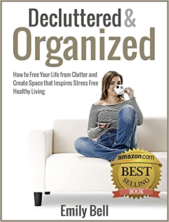 Decluttered & Organized: How to Free Your Life from Clutter and Create Space that Inspires Stress Free Healthy Living