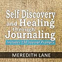 Self Discovery and Healing Through Journaling: Includes 130 Journal Prompts Audiobook by Meredith Lane Narrated by Summer Still