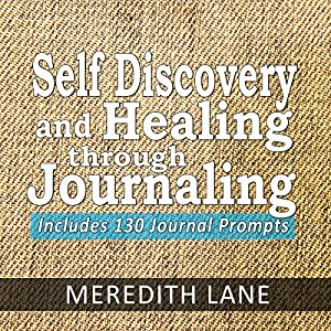 Self Discovery and Healing Through Journaling Audiobook