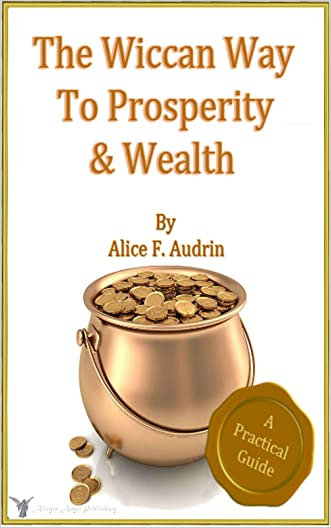 The Wicca way for prosperity and wealth - A practical guide (The Practical Wicca series Book 3)