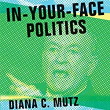 In-Your-Face Politics: The Consequences of Uncivil Media (       UNABRIDGED) by Diana C. Mutz Narrated by Julie McKay