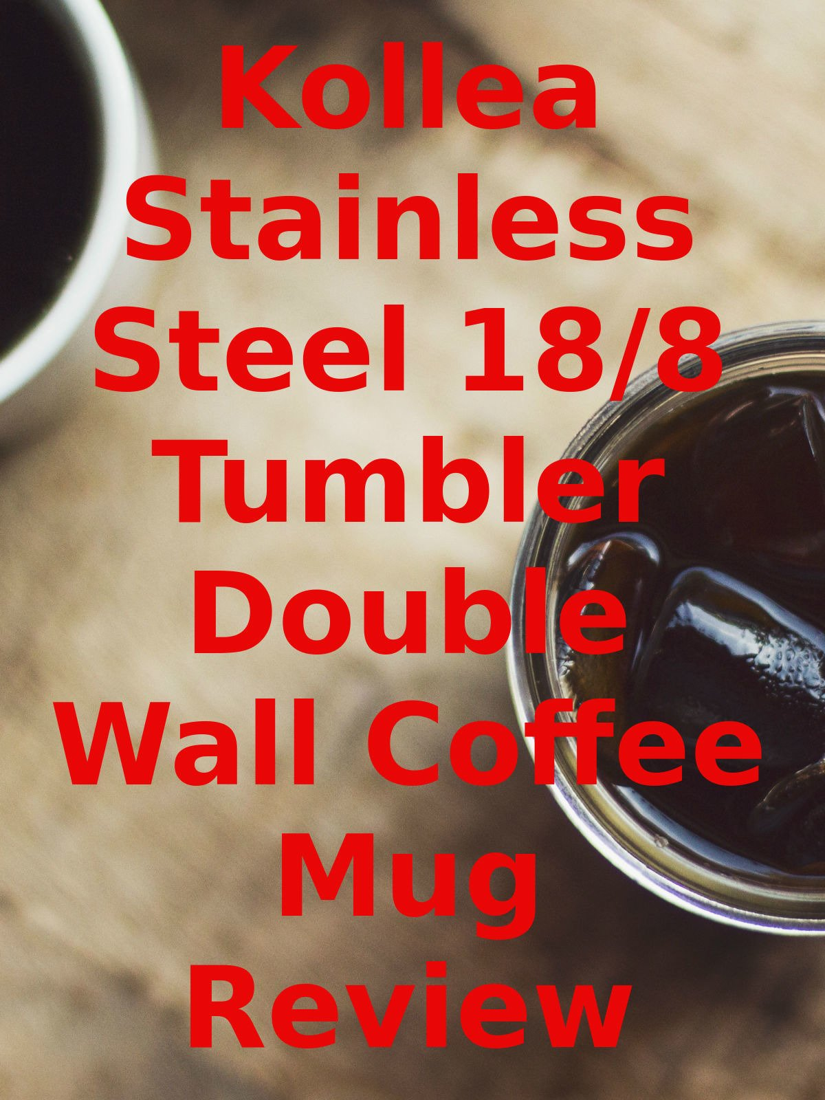 Review: Kollea Stainless Steel 18/8 Tumbler Double Wall Coffee Mug Review on Amazon Prime Video UK