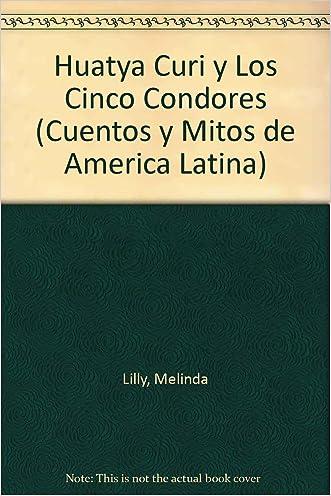 Huatya Curi y Los Cinco Condores (Cuentos y Mitos de America Latina) (Spanish Edition)