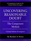 Uncovering Reasonable Doubt: The Component Method - Criminal Defense Investigation