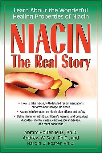 Niacin: The Real Story: Learn about the Wonderful Healing Properties of Niacin written by Abram Hoffer Dr