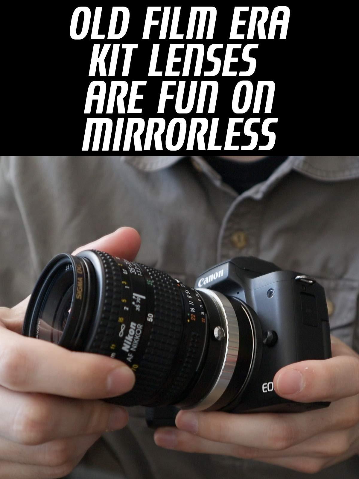 Old Film Era Kit Lenses Are Fun On Mirrorless