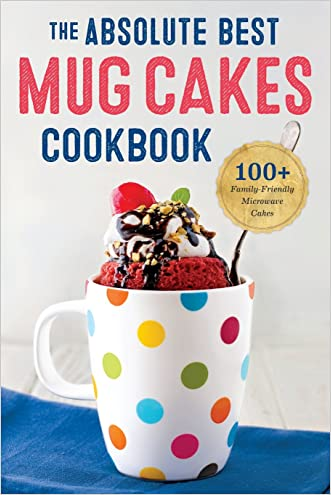 Absolute Best Mug Cakes Cookbook: 100 Family-Friendly Microwave Cakes written by Rockridge Press