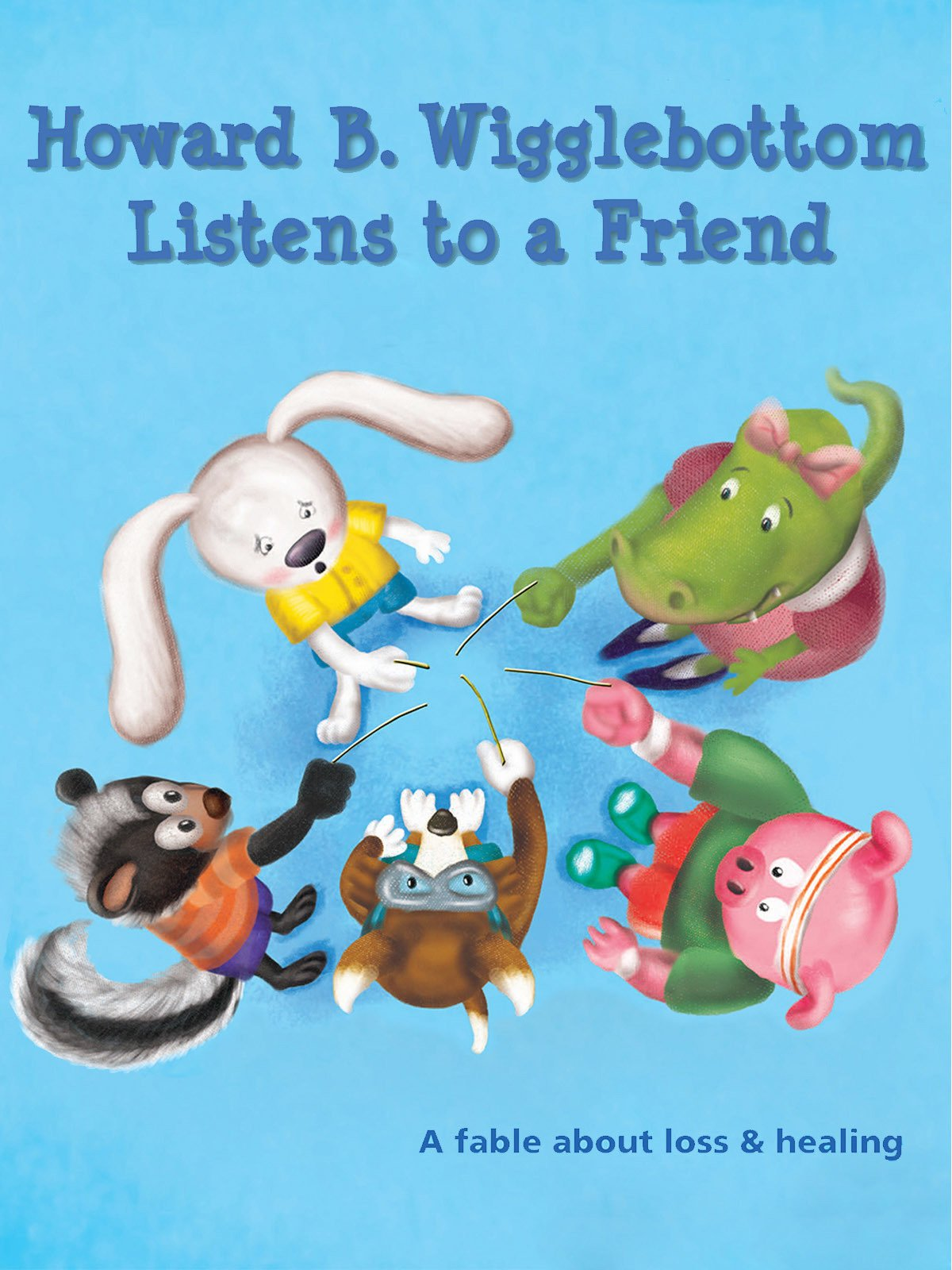 Howard B. Wigglebottom Listens to a Friend: A Fable About Loss & Healing