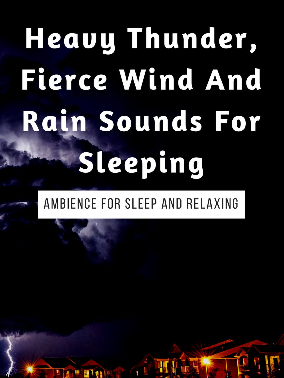 Heavy Thunder, Fierce Wind And Rain Sounds For Sleeping