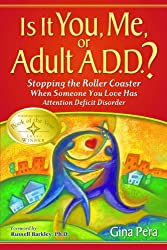 Is It You, Me, or Adult A.D.D. Stopping the Roller Coaster When Someone You Love Has Attention Deficit Disorder