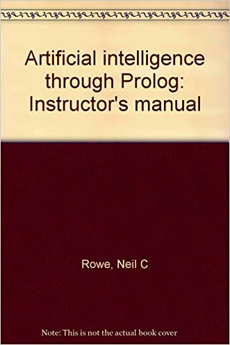 Artificial intelligence through Prolog: Instructor's manual written by Neil C Rowe
