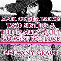 Mail Order Bride: Two Sisters and the Family Quilt Go West for Love Audiobook by Bethany Grace Narrated by Joe Smith