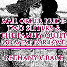 Mail Order Bride: Two Sisters and the Family Quilt Go West for Love (       UNABRIDGED) by Bethany Grace Narrated by Joe Smith