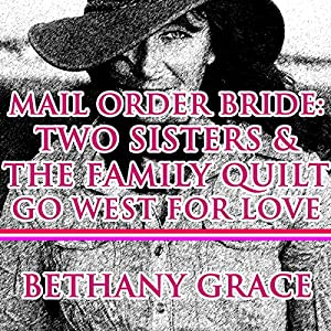 Mail Order Bride: Two Sisters and the Family Quilt Go West for Love Audiobook
