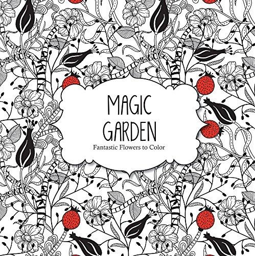 Magic Garden Fantastic Flowers This Coloring Book
