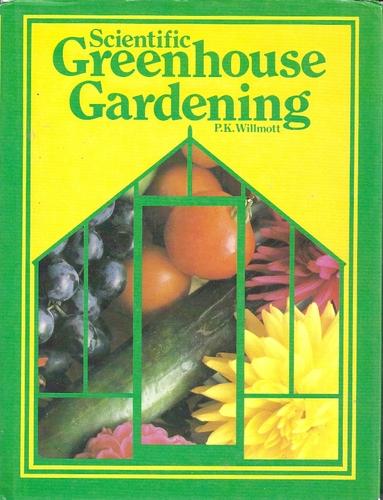 Scientific Greenhouse Gardening