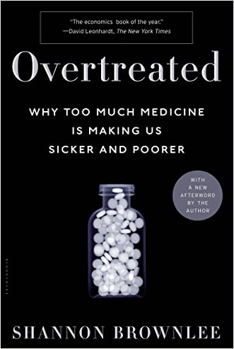 Overtreated: Why Too Much Medicine Is Making Us Sicker and Poorer written by Shannon Brownlee