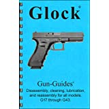 GLOCK Disassembly, Cleaning, Lubrication & Reassembly Gun-Guide for all models. G-17 through G43. Manual Book Guide from Gun-Guides