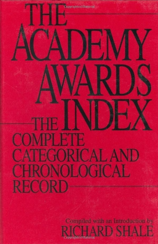 The Academy Awards Index: The Complete Categorical and Chronological Record