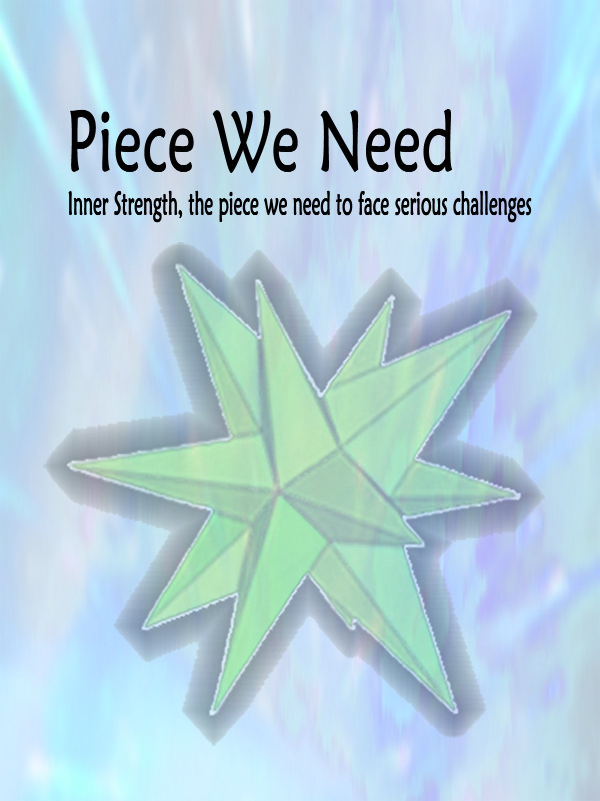 Piece We Need: inner strength, the piece we need to face serious challenges