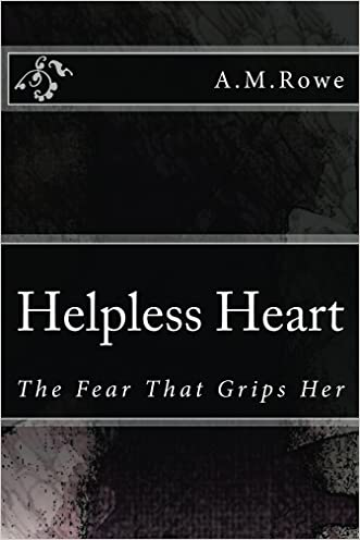 Helpless Heart: The Fear That Grips Her written by A.M. Rowe