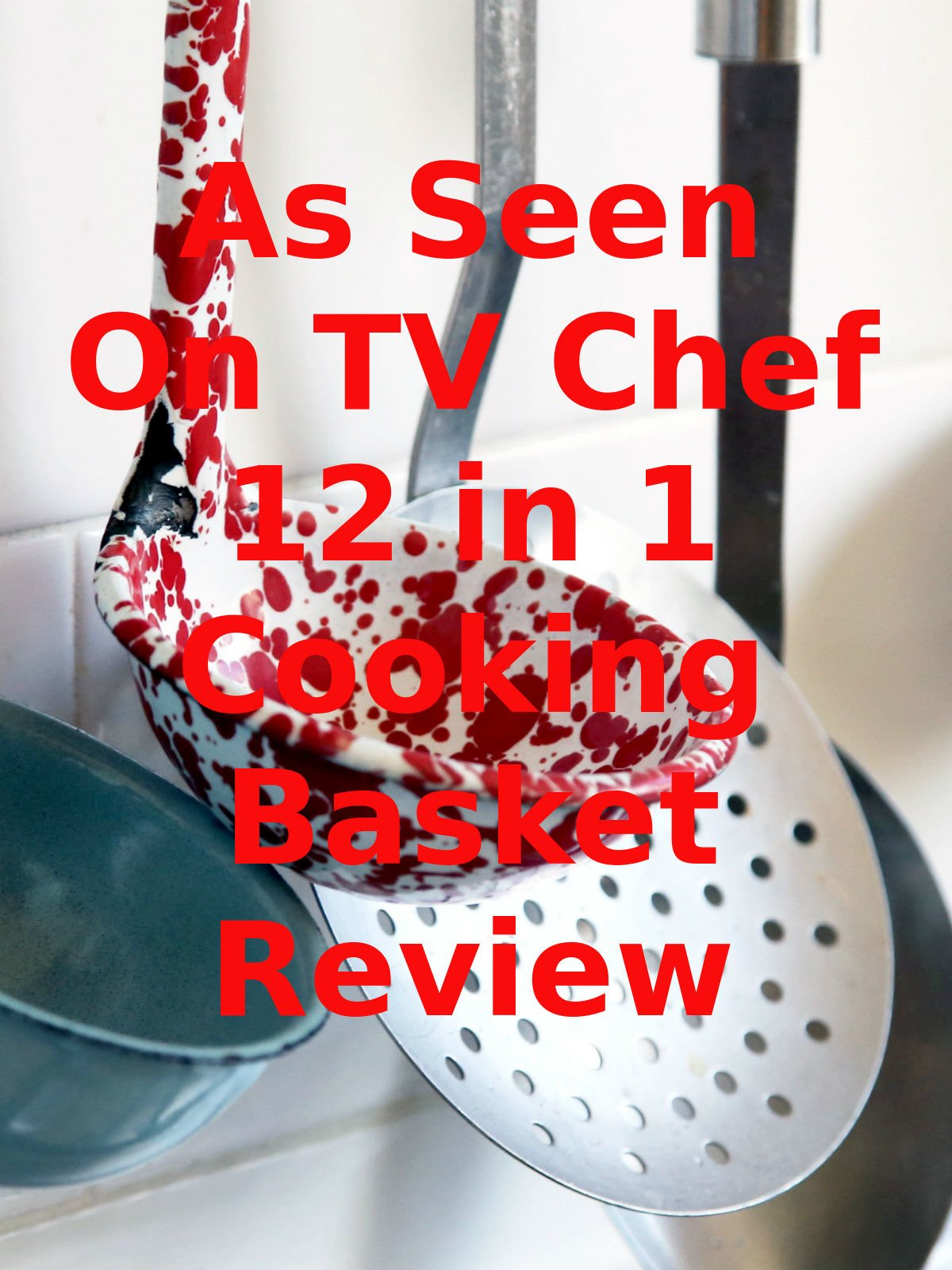 Review: As Seen On TV Chef 12 in 1 Cooking Basket Review