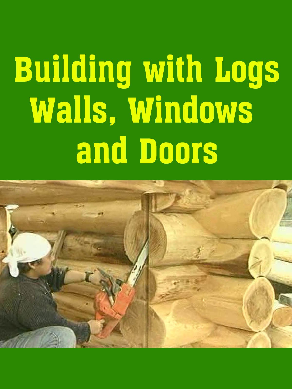 Building with Logs Walls, Windows and Doors