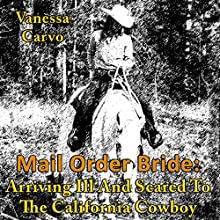Mail Order Bride: Arriving Ill and Scared to the California Cowboy (       UNABRIDGED) by Vanessa Carvo Narrated by Ria Brownlow