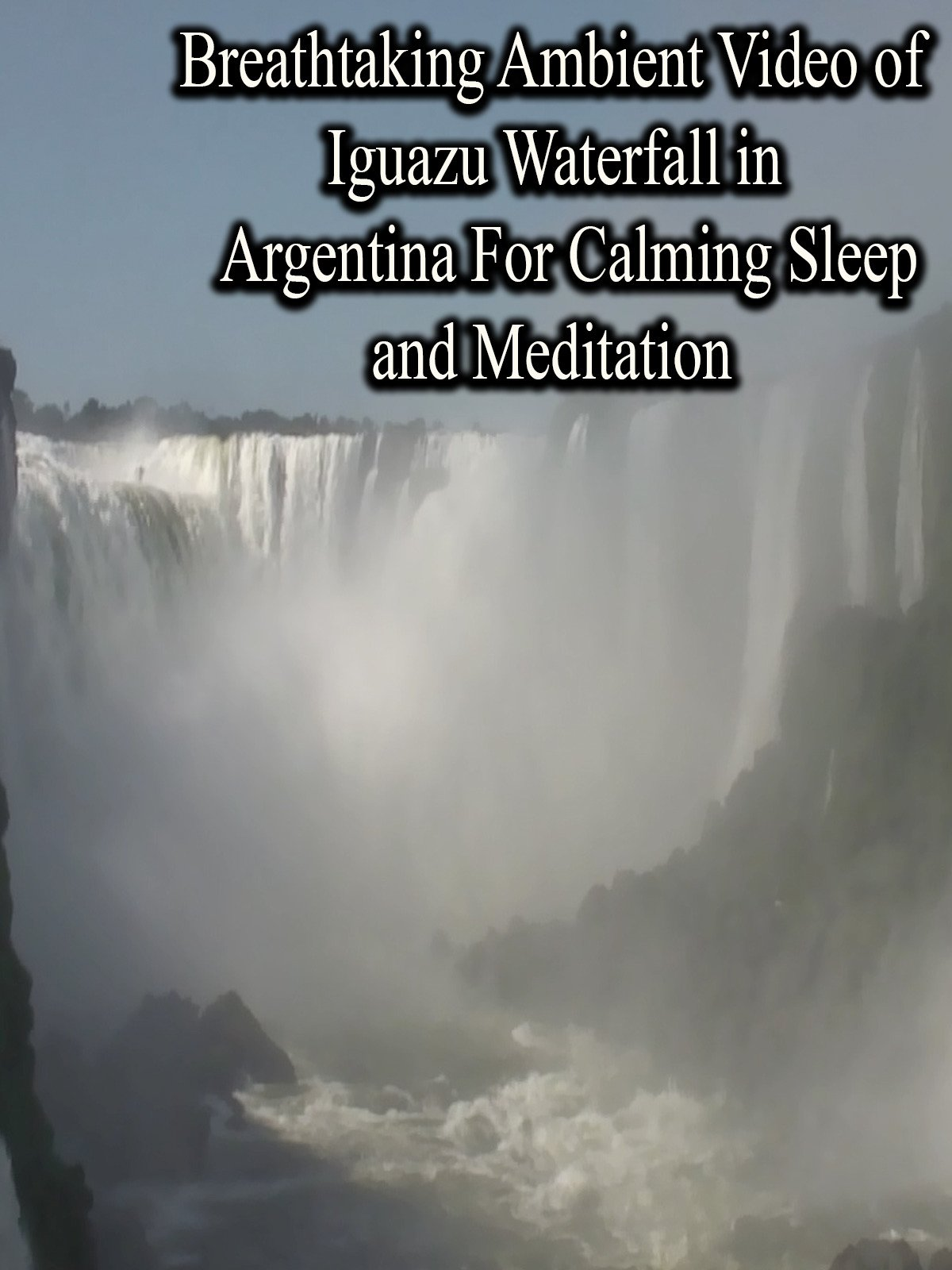 Breathtaking Ambient Video of Iguazu Waterfall in Argentina for Calming Sleep and meditation