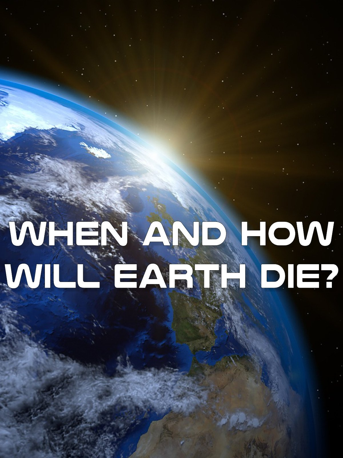 When And How Will Earth Die? on Amazon Prime Instant Video UK
